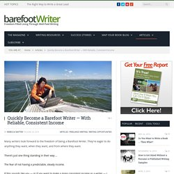 Quickly Become a Barefoot Writer — With Reliable, Consistent Income