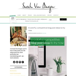 Sarah Von Bargen 6 colorful, competitive blog post ideas to try now