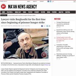 Lawyer visits Barghouthi for the first time since beginning of prisoner hunger strike