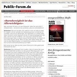 »Barmherzigkeit ist das Allerwichtigste« - Publik-Forum.de - Religion & Kirchen