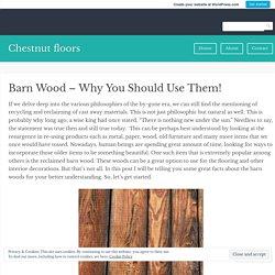 Barn Wood – Why You Should Use Them! – Chestnut floors