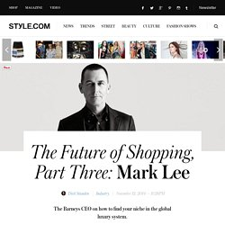 Barneys CEO Mark Lee - Dirk Standen Interview - The Future of Shopping - Style.com