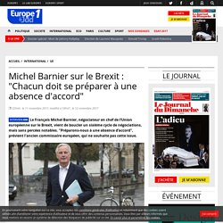 """Michel Barnier sur le Brexit : """"Chacun doit se préparer à une absence d'accord"""""""