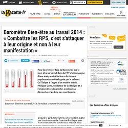 Baromètre Bien-être au travail 2014 : « Combattre les RPS, c'est s'attaquer à leur origine et non à leur manifestation »