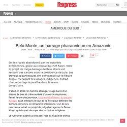 Brésil: Belo Monte, un barrage pharaonique en Amazonie