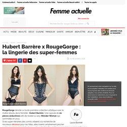 Hubert Barrère x RougeGorge : la lingerie des super-femmes