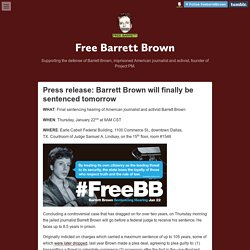Free Barrett Brown — Press release: Barrett Brown will finally be...