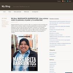 Mi libro: MARGARITA BARRIENTOS. Una crónica sobre la pobreza, el poder y la solidaridad