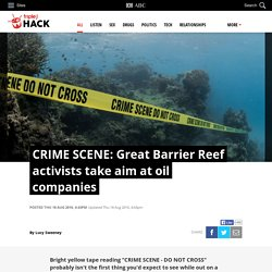 CRIME SCENE: Great Barrier Reef activists take aim at oil companies - Hack - triple j