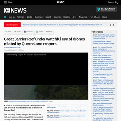 Great Barrier Reef under watchful eye of drones piloted by Queensland rangers