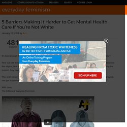 5 Barriers Making It Harder to Get Mental Health Care If You're Not White