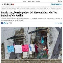 Barrio rico, barrio pobre: del Viso en Madrid a 'los Pajaritos' de Sevilla