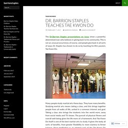 Dr. Barrion Staples Teaches Tae Kwon Do