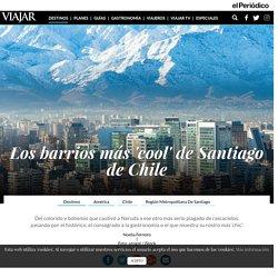 Los barrios más 'cool' de Santiago de Chile