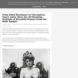 From Ethel Barrymore to Viscountess Nancy Astor, Here Are 40 Stunning Portraits of Beautiful Women From the Belle Époque ~ vintage everyday