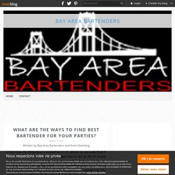 What Are The Ways To Find Best Bartender For Your Parties? - Bay Area Bartenders