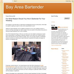 Bay Area Bartender: For What Reason Should You Hire A Bartender For Your Wedding