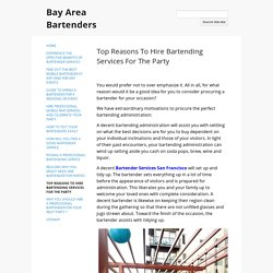 Top Reasons To Hire Bartending Services For The Party - Bay Area Bartenders