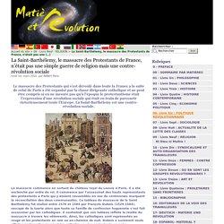 La Saint-Barthélemy, le massacre des Protestants de France, n'était pas une simple guerre de religion mais une contre-révolution sociale - Matière et Révolution