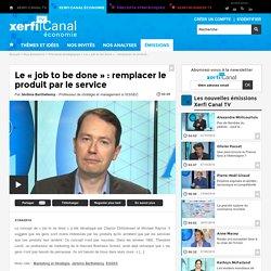 Jérôme Barthélemy, ESSEC - Le « job to be done » : remplacer le produit par le service - Precepta stratégiques