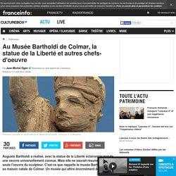 Au Musée Bartholdi de Colmar, la statue de la Liberté et autres chefs-d'oeuvre