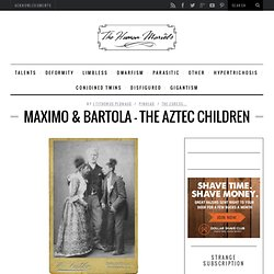 MAXIMO & BARTOLA – The Aztec Children | The Human Marvels