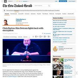 Chris Barton: Kim Dotcom fights back with encryption