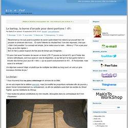 Le bartop, la borne d'arcade pour demi-portions ! -01- - まこと の ブログ