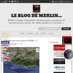 Une base ovni sous marine à Malibu ...! - Le blog de Merlin...