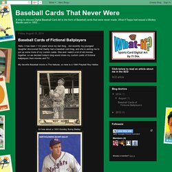 Baseball Cards That Never Were: Baseball Cards of Fictional Ballplayers