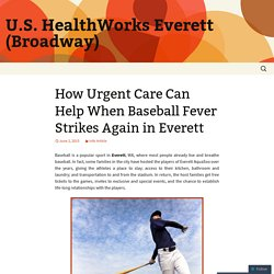 How Urgent Care Can Help When Baseball Fever Strikes Again in Everett