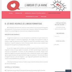 B. Les bases neurales de l'amour romantique – L'amour et la haine