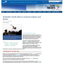 Al-Bashir: South Africa's moment of glory and shame :Friday 19 June 2015
