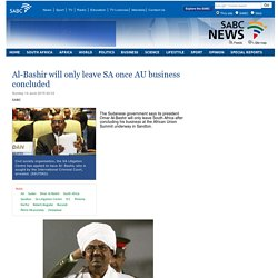 Al-Bashir will only leave SA once AU business concluded:Sunday 14 June 2015