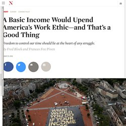 A Basic Income Would Upend America's Work Ethic—and That's a Good Thing