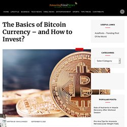 The Basics of Bitcoin Currency – and How to Invest?