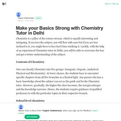 Make your basics strong with Chemistry tutor in Delhi