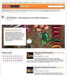 Auf Rezept - Basiskochen mit Peter Wagner - SPIEGEL ONLINE - Nachrichten