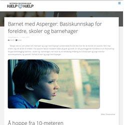 Barnet med Asperger: Basiskunnskap for foreldre, skoler og barnehager