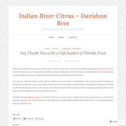 Say Thank You with a Gift Basket of Florida Fruit – Indian River Citrus – Davidson Bros
