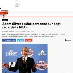 Basket - Adam Silver : «Une personne sur sept regarde la NBA»