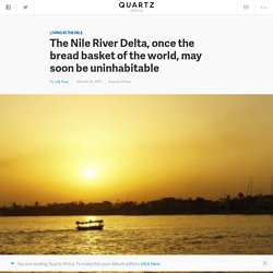 Egypt's Nile River Delta, once the bread basket of the world, may soon be uninhabitable — Quartz