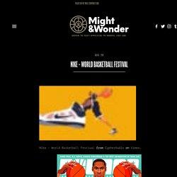 Nike - World Basketball Festival — Might & Wonder