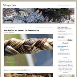 How To Make Iris Weavers For Basketmaking