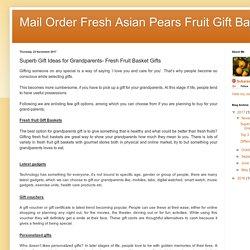 Mail Order Fresh Asian Pears Fruit Gift Baskets: Superb Gift Ideas for Grandparents- Fresh Fruit Basket Gifts