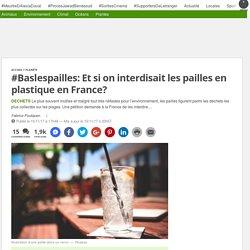 #Baslespailles: Et si on interdisait les pailles en plastique en France?