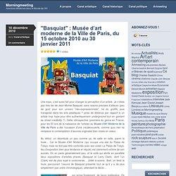 «Basquiat : Musée d'art moderne de la Ville de Paris, du 15 octobre 2010 au 30 janvier 2011