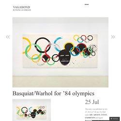 Basquiat/Warhol for '84 olympics « VAGABOND