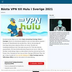 Här är den bästa VPN till Hulu i Sverige 2021
