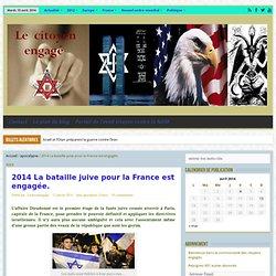 2014 La bataille juive pour la France est engagée.